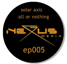 Solar Axis - All or Nothing EP - the new release out now on Nexus Media